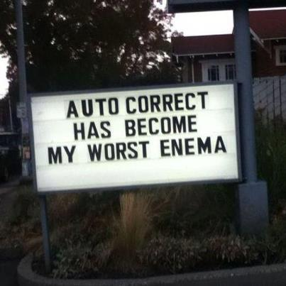 Autocorrect has become my worst enema